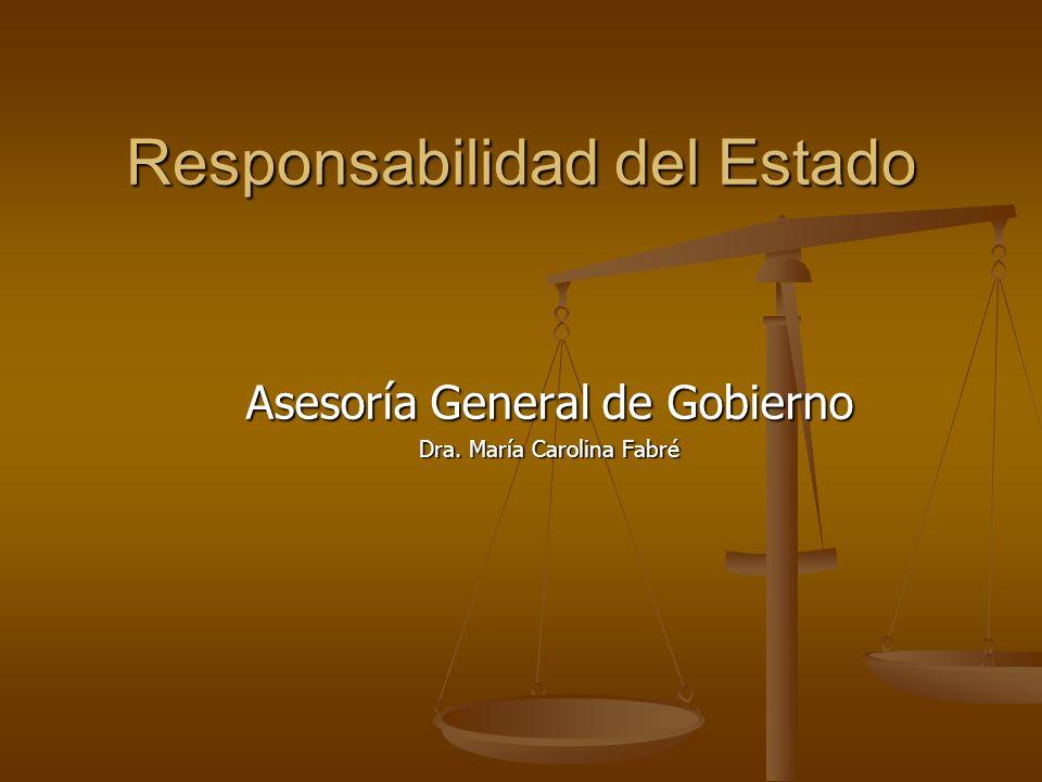 Responsabilidad del Estado Asesoría General de Gobierno Dra. María Carolina Fabré