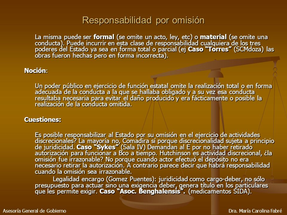 Responsabilidad por omisión La misma puede ser formal (se omite un acto, ley, etc) o material (se omite una conducta).