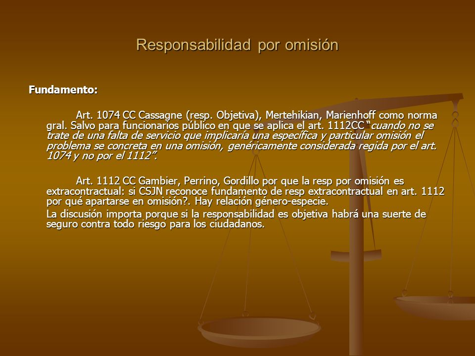 Responsabilidad por omisión Fundamento: Art. 1074 CC Cassagne (resp.