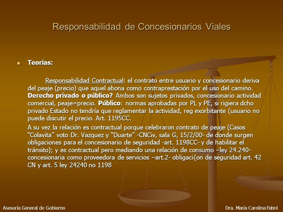 Teorías: Teorías: Responsabilidad Contractual: el contrato entre usuario y concesionario deriva del peaje (precio) que aquel abona como contraprestación por el uso del camino.