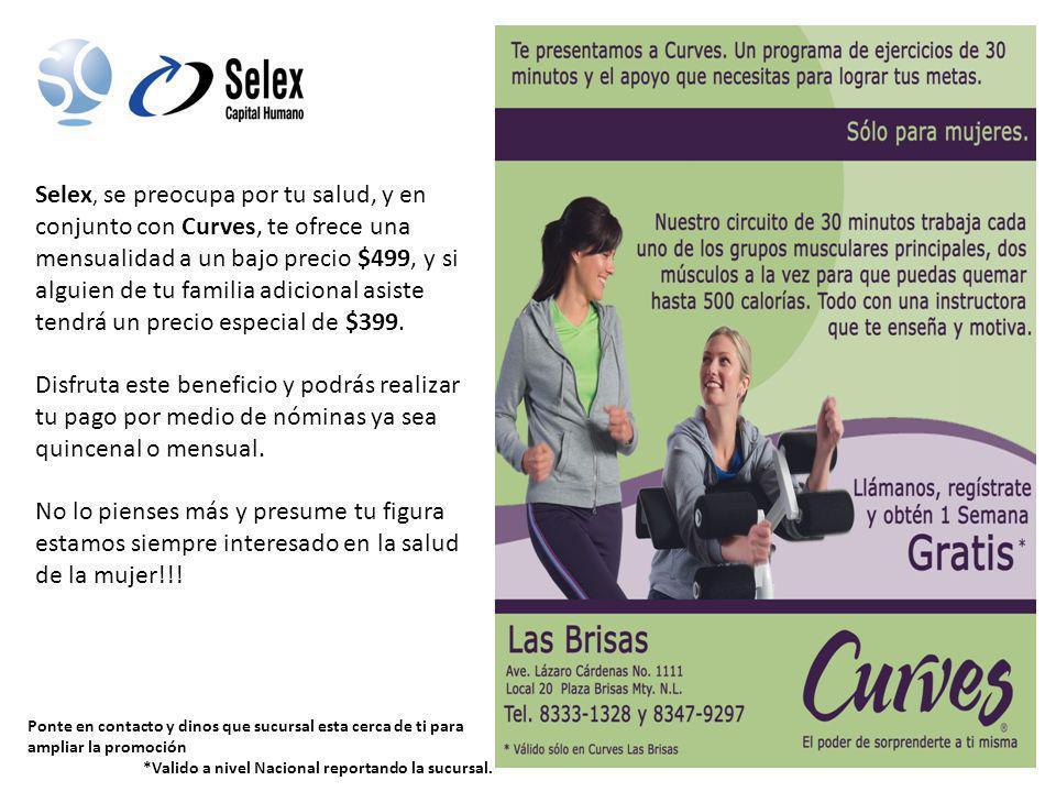 Selex, se preocupa por tu salud, y en conjunto con Curves, te ofrece una mensualidad a un bajo precio $499, y si alguien de tu familia adicional asist