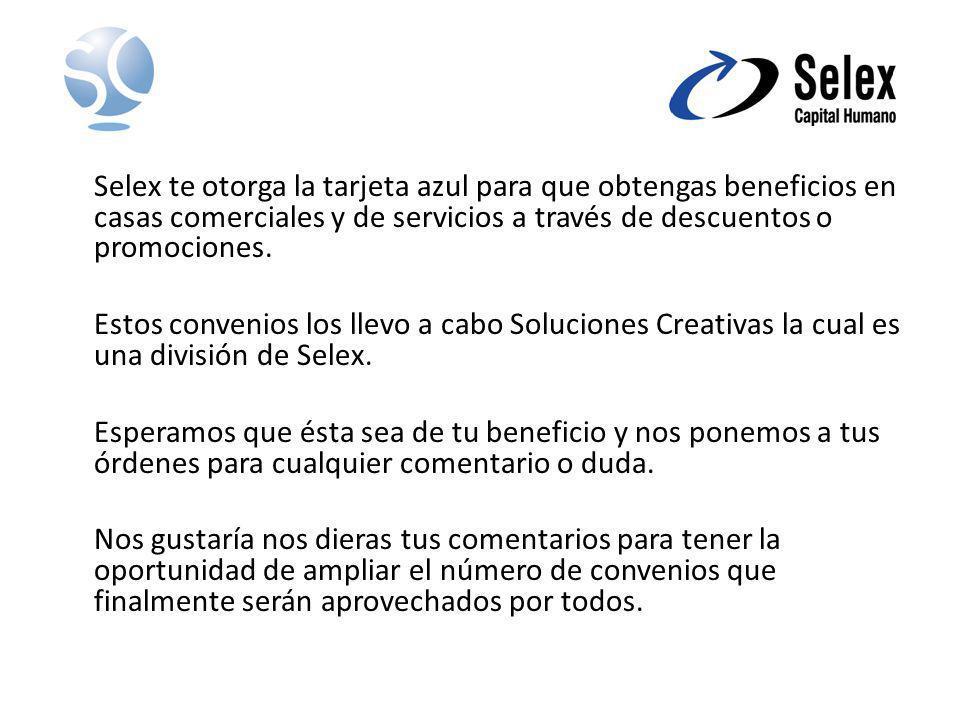 Selex te otorga la tarjeta azul para que obtengas beneficios en casas comerciales y de servicios a través de descuentos o promociones. Estos convenios