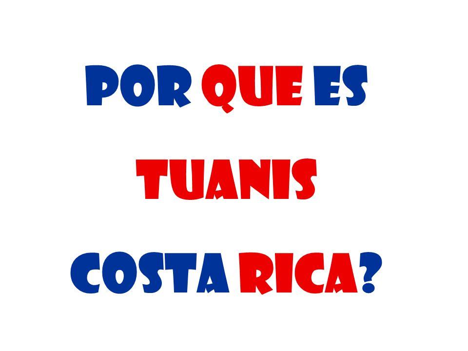 Por que es Tuanis Costa Rica?