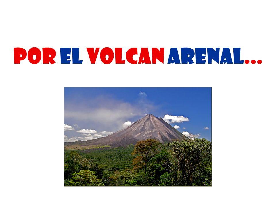 Por el Volcan arenal...
