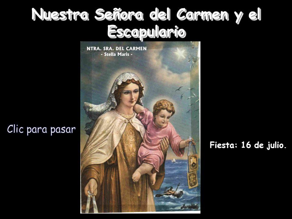 Nuestra Señora del Carmen y el Escapulario Fiesta: 16 de julio.