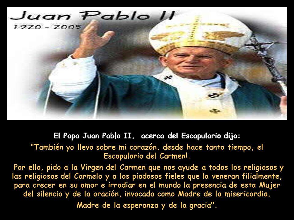 Debe colocarse, en primer lugar la devoción del Escapulario de los Carmelitas, que, por su misma sencillez al alcance de todos, y por los abundantes f