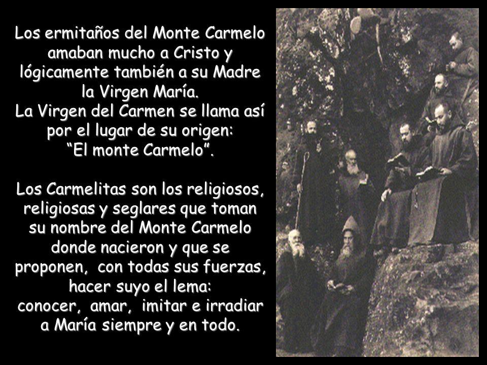 Los ermitaños del Monte Carmelo amaban mucho a Cristo y lógicamente también a su Madre la Virgen María.
