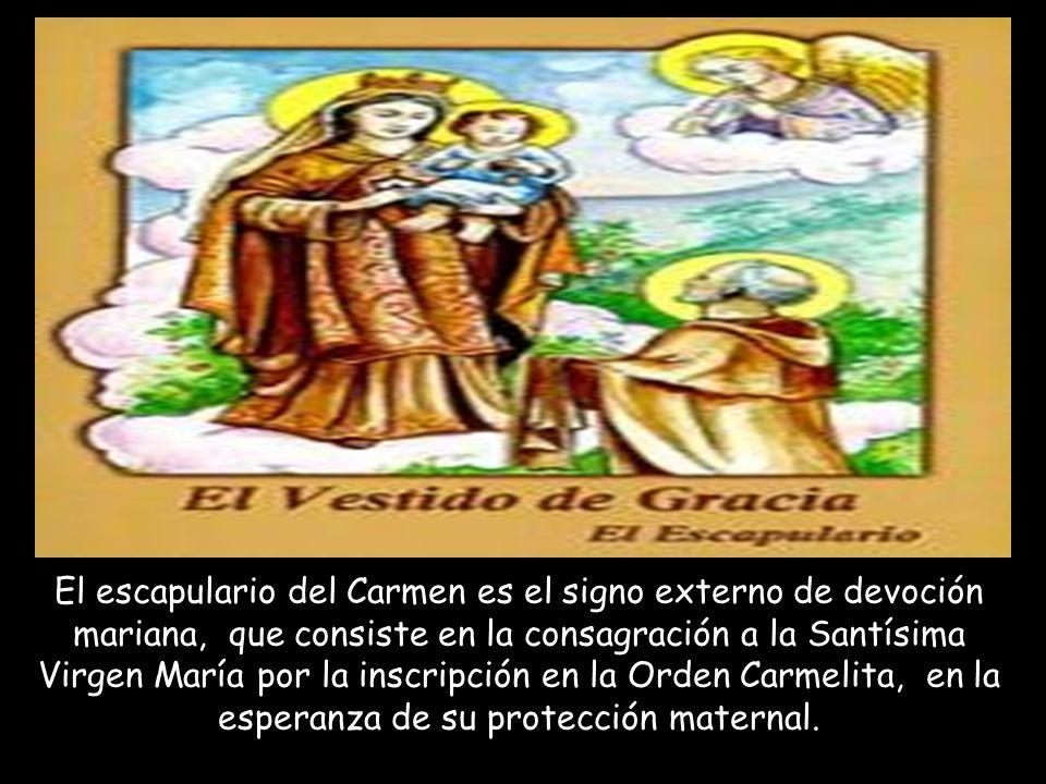 El escapulario del Carmen es el signo externo de devoción mariana, que consiste en la consagración a la Santísima Virgen María por la inscripción en la Orden Carmelita, en la esperanza de su protección maternal.