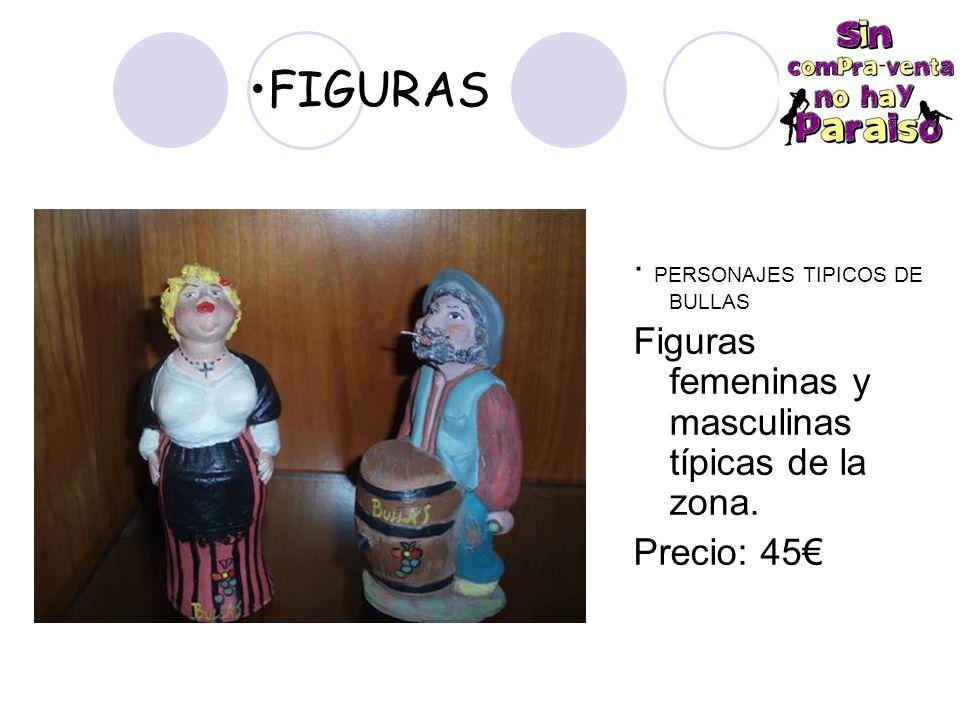 FIGURAS · PERSONAJES TIPICOS DE BULLAS Figuras femeninas y masculinas típicas de la zona.