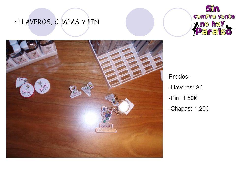 LLAVEROS, CHAPAS Y PIN Precios: -Llaveros: 3 -Pin: 1.50 -Chapas: 1.20