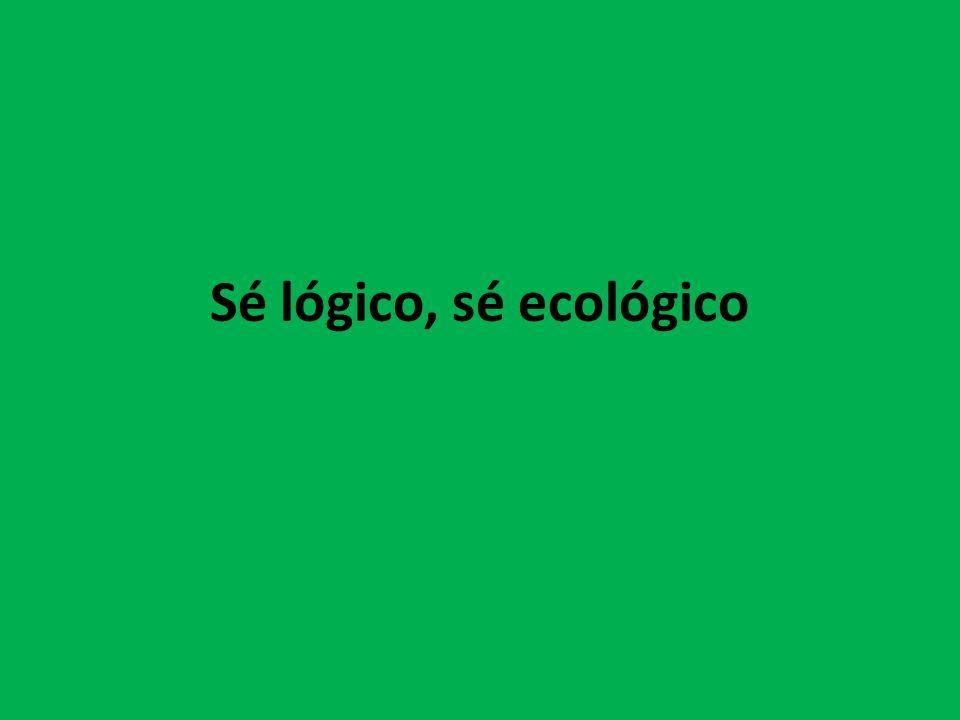 Sé lógico, sé ecológico