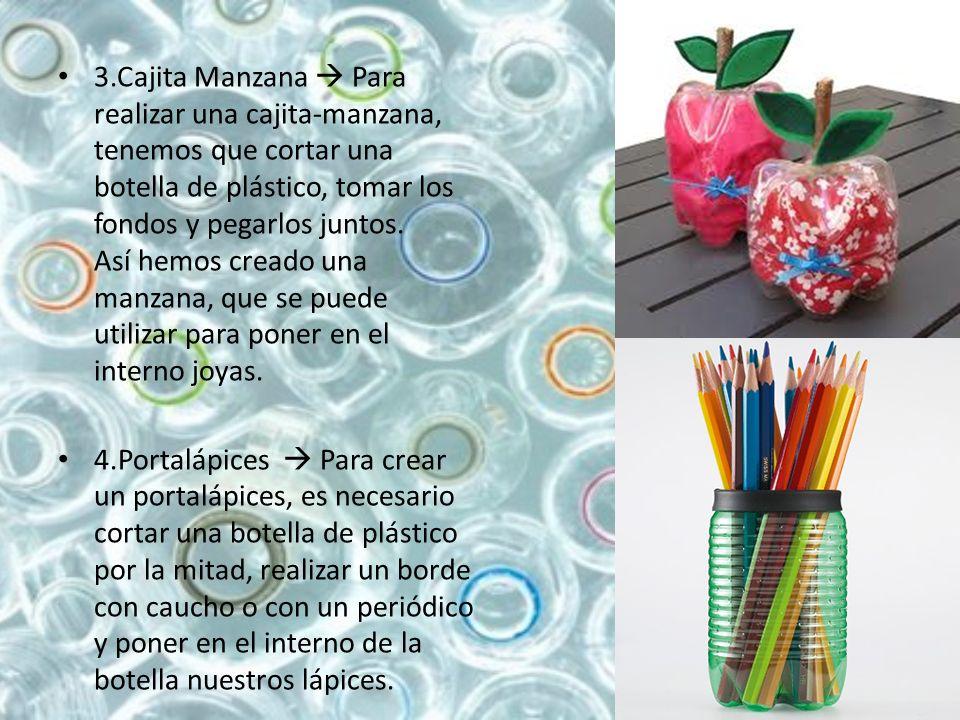 3.Cajita Manzana Para realizar una cajita-manzana, tenemos que cortar una botella de plástico, tomar los fondos y pegarlos juntos.