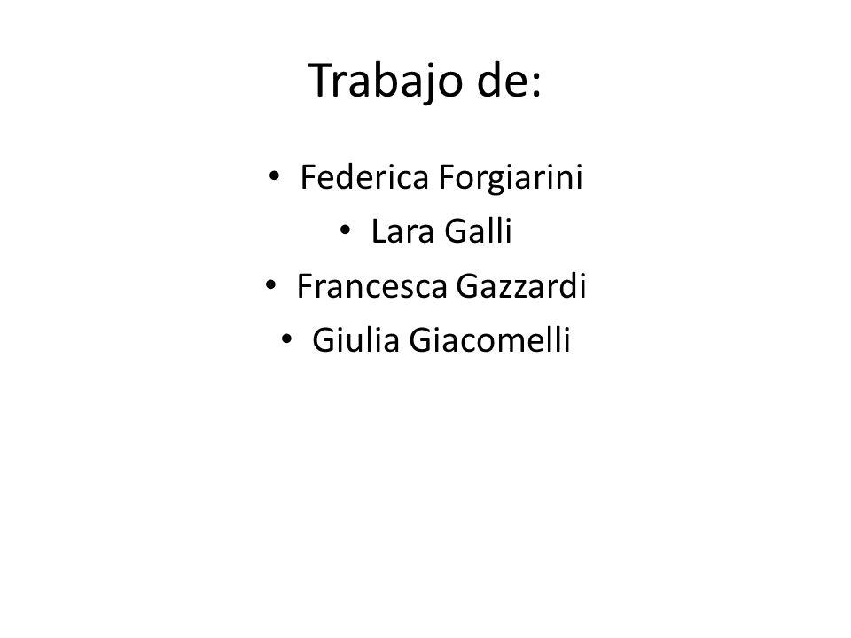 Trabajo de: Federica Forgiarini Lara Galli Francesca Gazzardi Giulia Giacomelli