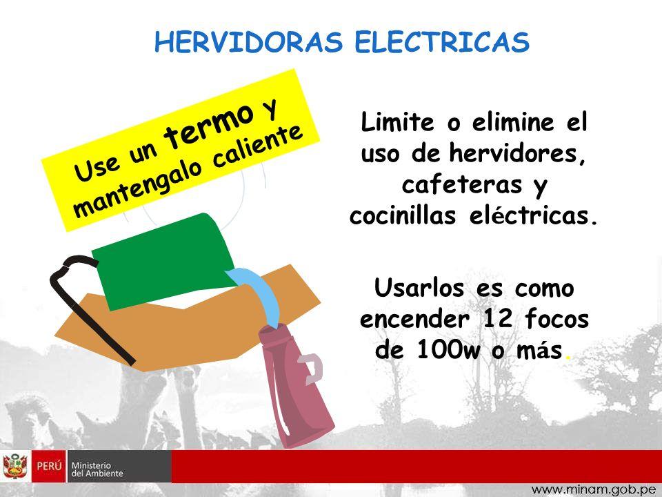 HERVIDORAS ELECTRICAS Limite o elimine el uso de hervidores, cafeteras y cocinillas el é ctricas. Usarlos es como encender 12 focos de 100w o m á s. U