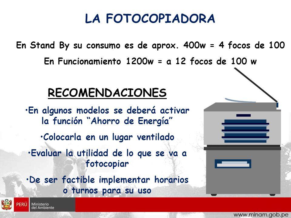 LA FOTOCOPIADORA En Stand By su consumo es de aprox. 400w = 4 focos de 100 En Funcionamiento 1200w = a 12 focos de 100 w RECOMENDACIONES En algunos mo