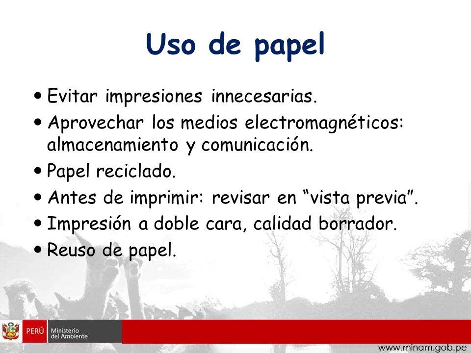 Uso de papel Evitar impresiones innecesarias. Aprovechar los medios electromagnéticos: almacenamiento y comunicación. Papel reciclado. Antes de imprim