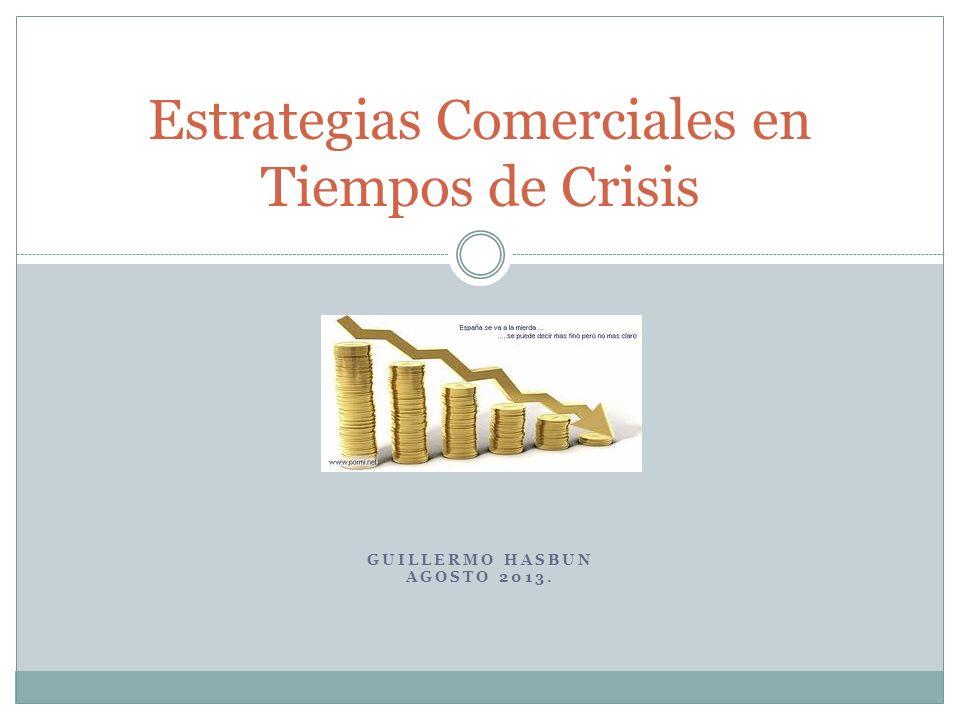 GUILLERMO HASBUN AGOSTO 2013. Estrategias Comerciales en Tiempos de Crisis