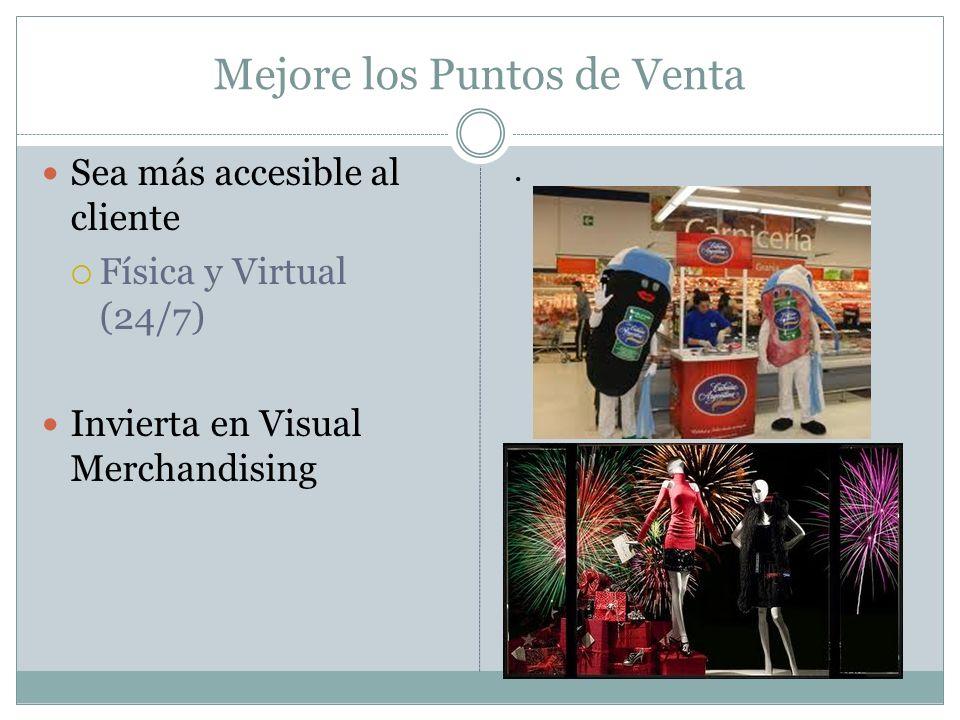 Mejore los Puntos de Venta Sea más accesible al cliente Física y Virtual (24/7) Invierta en Visual Merchandising.