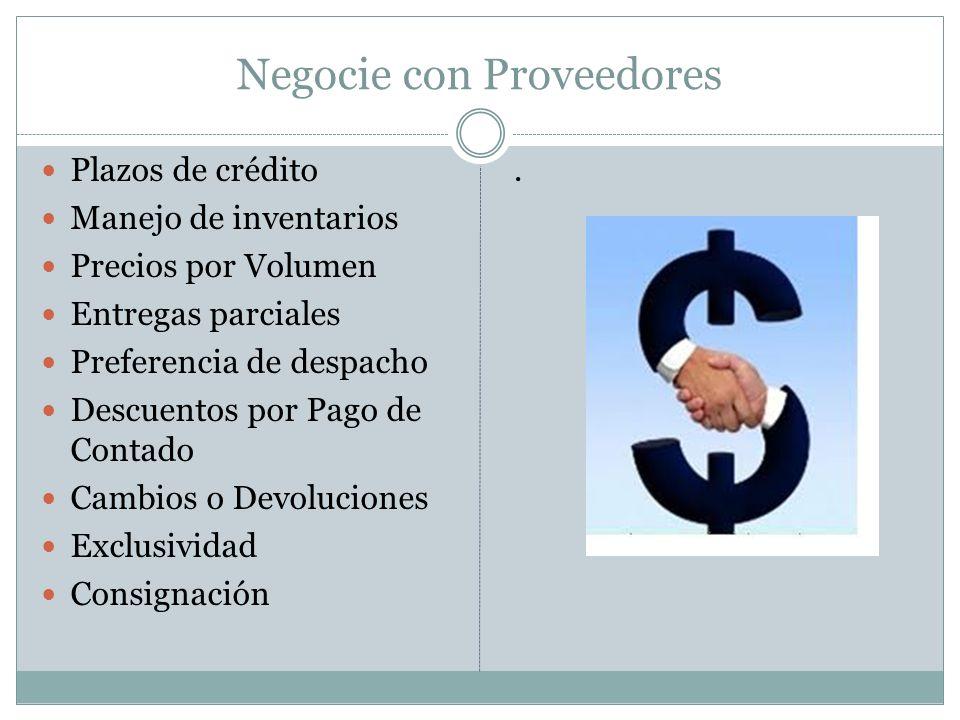 Negocie con Proveedores Plazos de crédito Manejo de inventarios Precios por Volumen Entregas parciales Preferencia de despacho Descuentos por Pago de