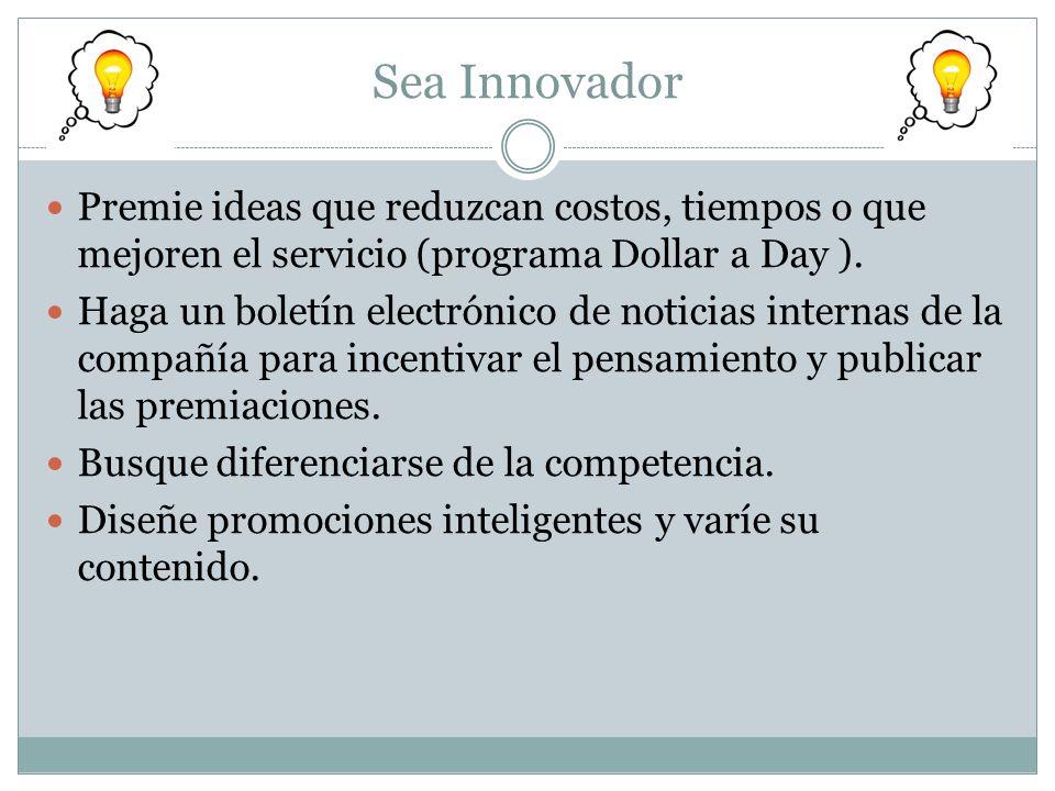 Sea Innovador Premie ideas que reduzcan costos, tiempos o que mejoren el servicio (programa Dollar a Day ). Haga un boletín electrónico de noticias in