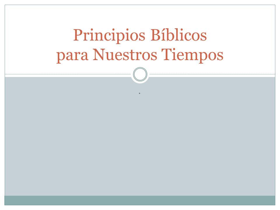 . Principios Bíblicos para Nuestros Tiempos