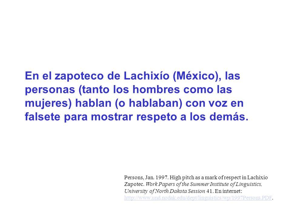 En el zapoteco de Lachixío (México), las personas (tanto los hombres como las mujeres) hablan (o hablaban) con voz en falsete para mostrar respeto a l