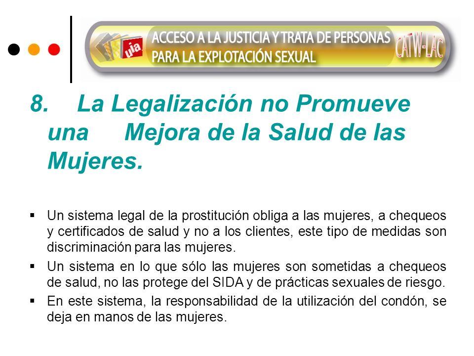 8. La Legalización no Promueve una Mejora de la Salud de las Mujeres. Un sistema legal de la prostitución obliga a las mujeres, a chequeos y certifica