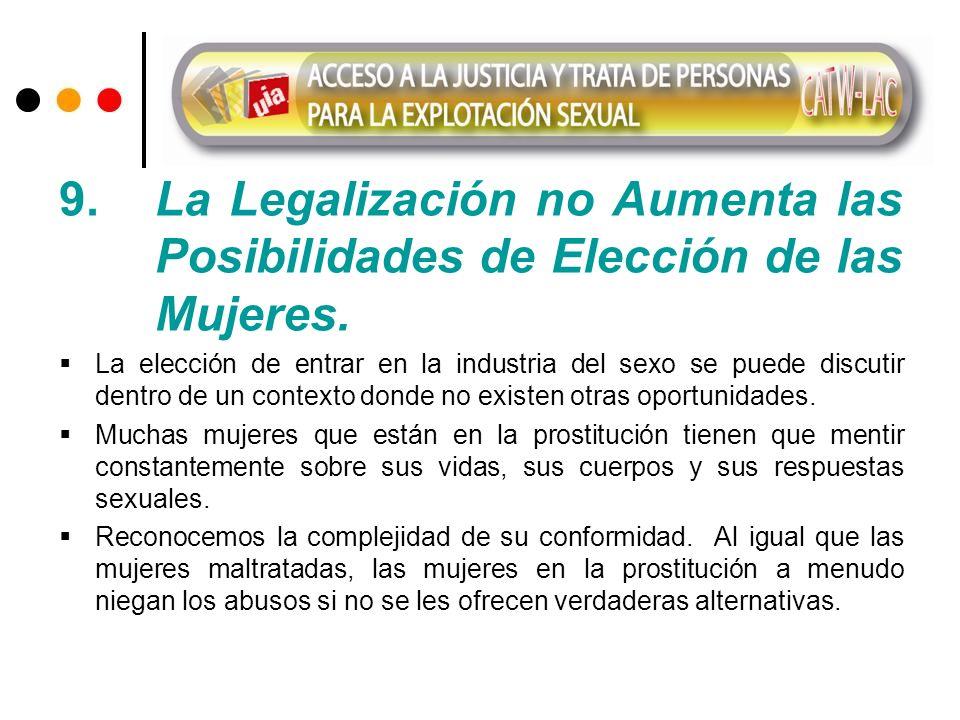 9. La Legalización no Aumenta las Posibilidades de Elección de las Mujeres. La elección de entrar en la industria del sexo se puede discutir dentro de