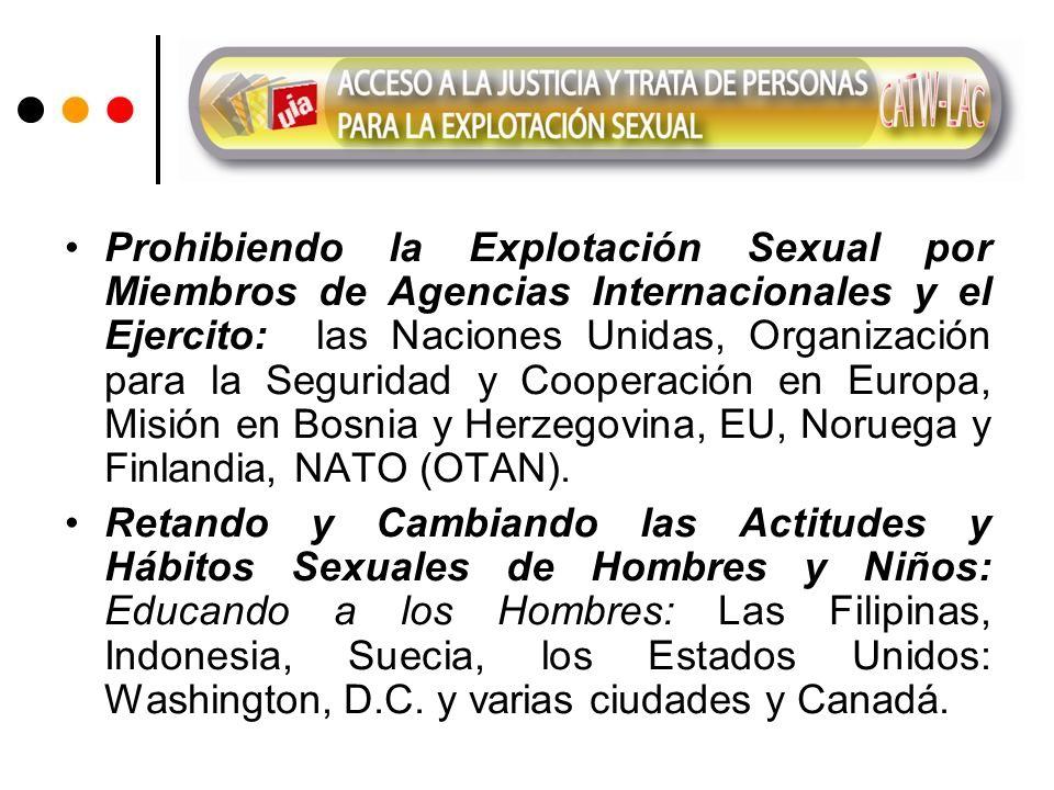 Prohibiendo la Explotación Sexual por Miembros de Agencias Internacionales y el Ejercito: las Naciones Unidas, Organización para la Seguridad y Cooperación en Europa, Misión en Bosnia y Herzegovina, EU, Noruega y Finlandia, NATO (OTAN).