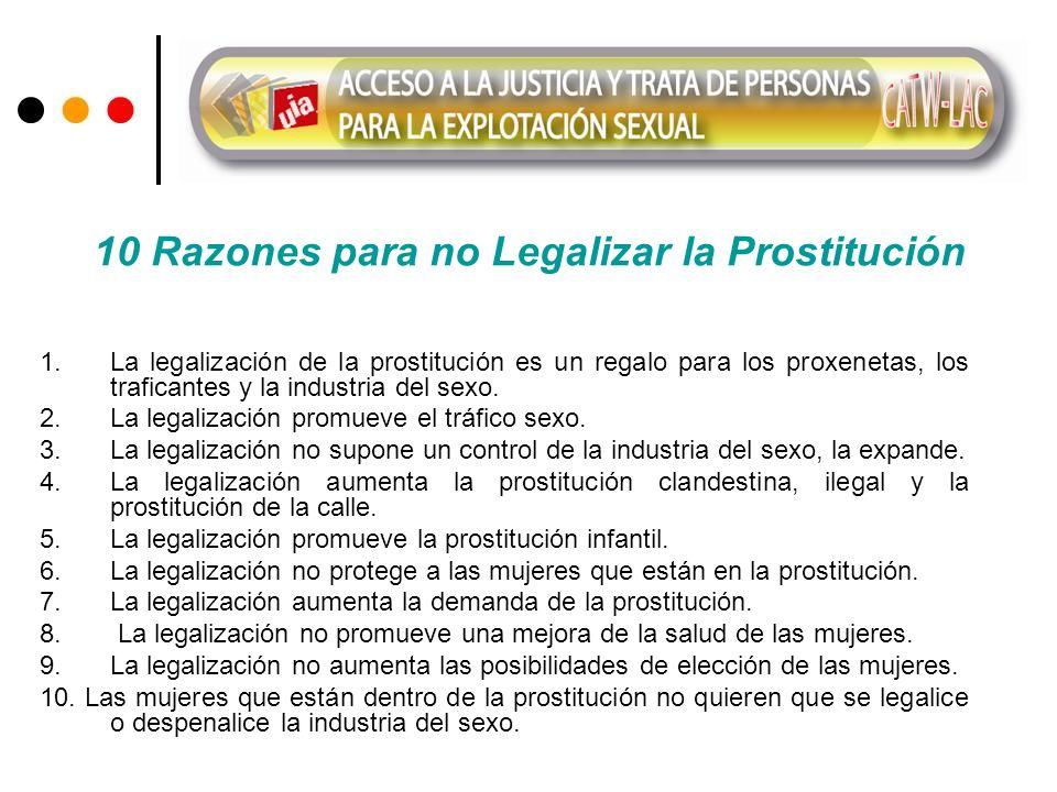10 Razones para no Legalizar la Prostitución 1. La legalización de la prostitución es un regalo para los proxenetas, los traficantes y la industria de