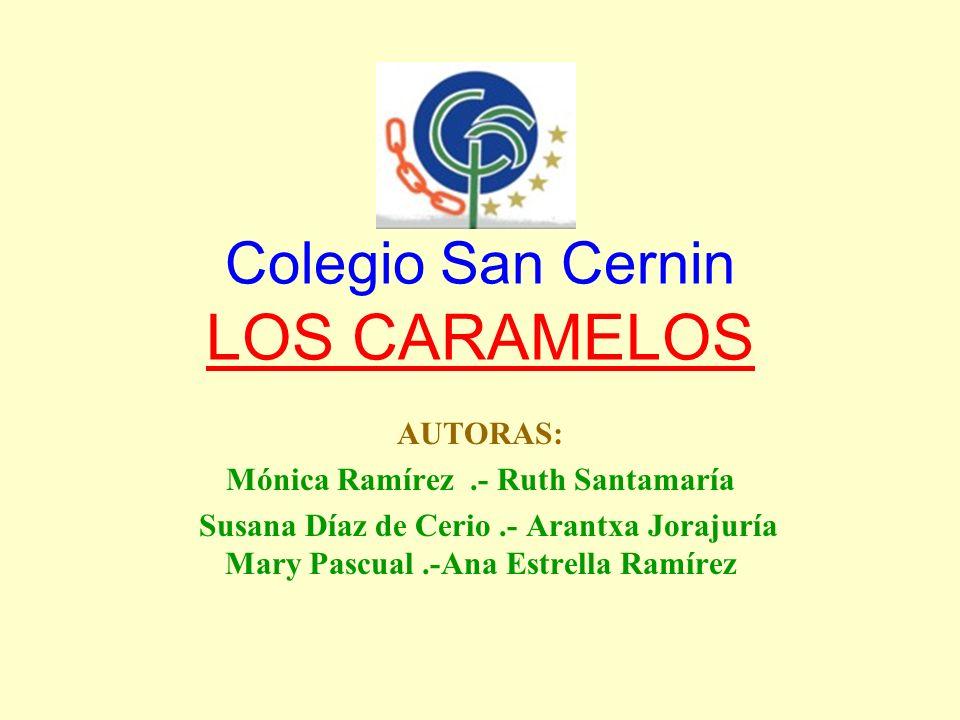 Colegio San Cernin LOS CARAMELOS AUTORAS: Mónica Ramírez.- Ruth Santamaría Susana Díaz de Cerio.- Arantxa Jorajuría Mary Pascual.-Ana Estrella Ramírez