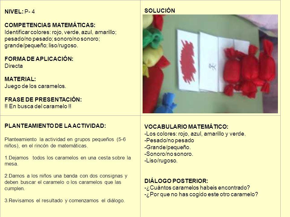 NIVEL: P- 4 COMPETENCIAS MATEMÁTICAS: Identificar colores: rojo, verde, azul, amarillo; pesado/no pesado; sonoro/no sonoro; grande/pequeño; liso/rugos