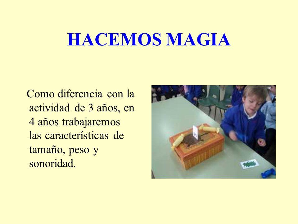 HACEMOS MAGIA Como diferencia con la actividad de 3 años, en 4 años trabajaremos las características de tamaño, peso y sonoridad.
