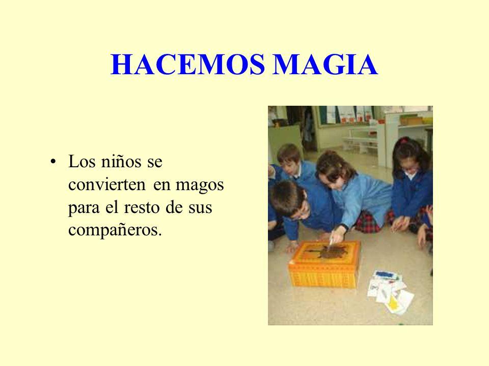 HACEMOS MAGIA Los niños se convierten en magos para el resto de sus compañeros.