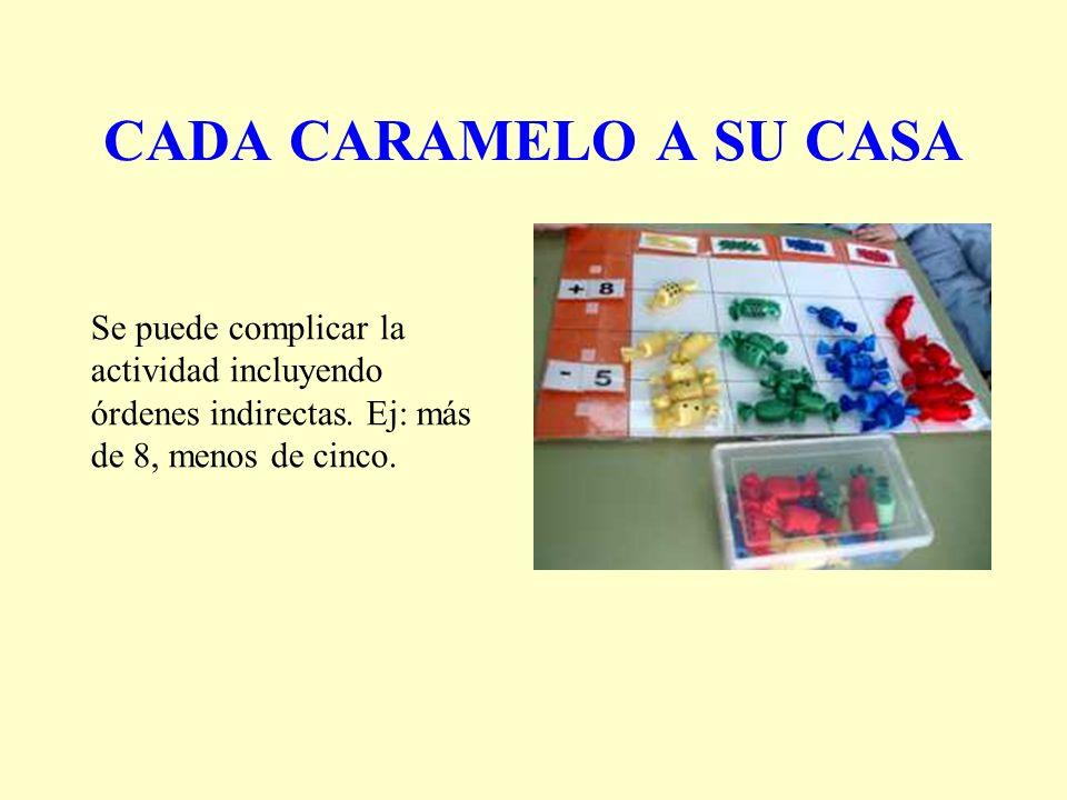 CADA CARAMELO A SU CASA Se puede complicar la actividad incluyendo órdenes indirectas. Ej: más de 8, menos de cinco.