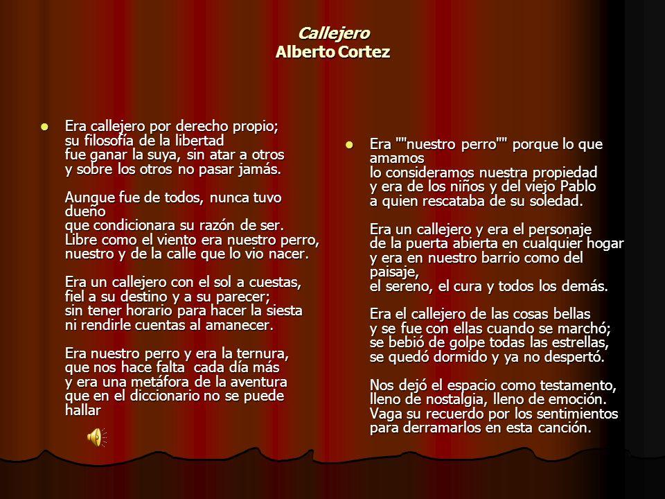 Callejero Alberto Cortez Era callejero por derecho propio; su filosofía de la libertad fue ganar la suya, sin atar a otros y sobre los otros no pasar