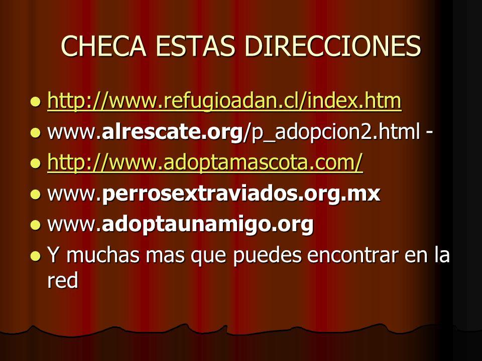 CHECA ESTAS DIRECCIONES http://www.refugioadan.cl/index.htm http://www.refugioadan.cl/index.htm http://www.refugioadan.cl/index.htm www.alrescate.org/