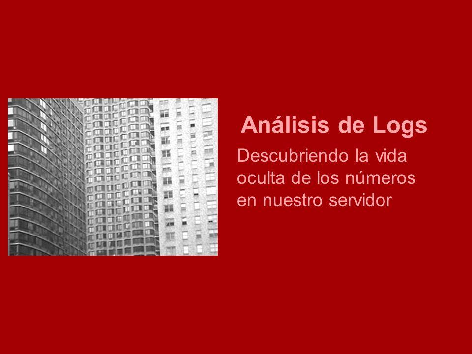 Análisis de logs Análisis de Logs Descubriendo la vida oculta de los números en nuestro servidor