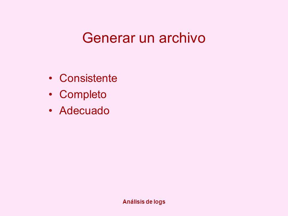 Análisis de logs Generar un archivo Consistente Completo Adecuado