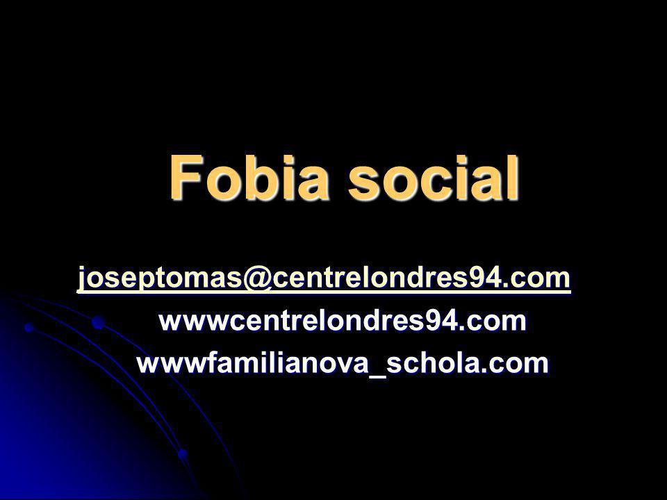 Fobia social joseptomas@centrelondres94.com wwwcentrelondres94.comwwwfamilianova_schola.com