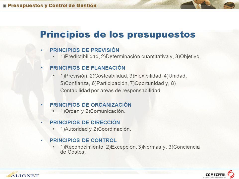 Presupuestos y Control de Gestión Principios de los presupuestos PRINCIPIOS DE PREVISIÓN 1)Predictibilidad, 2)Determinación cuantitativa y, 3)Objetivo
