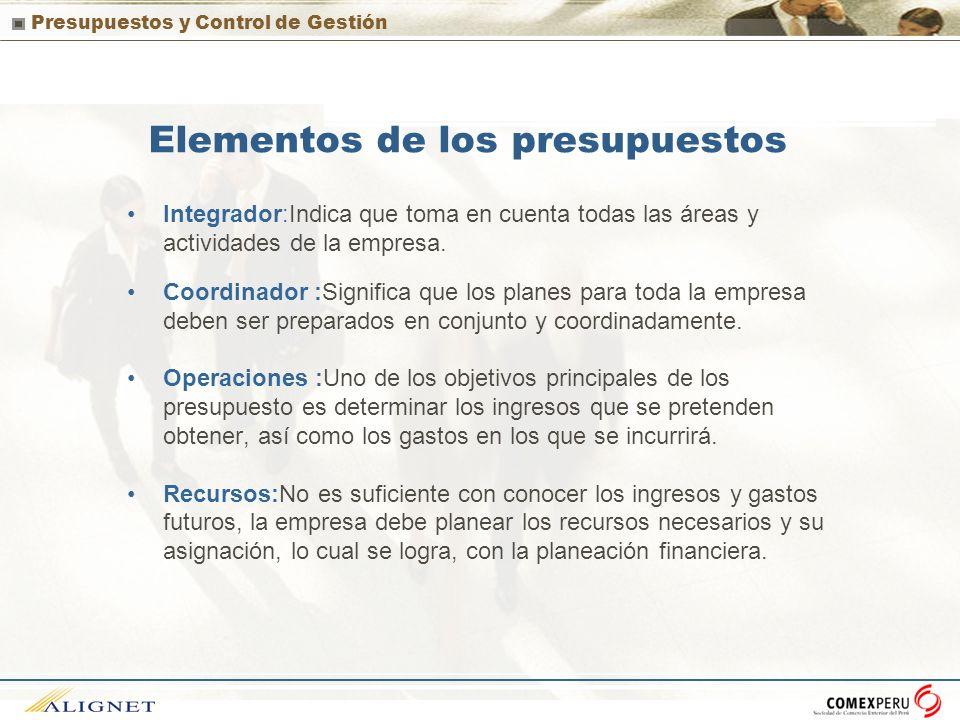 Presupuestos y Control de Gestión Elementos de los presupuestos Integrador:Indica que toma en cuenta todas las áreas y actividades de la empresa. Coor