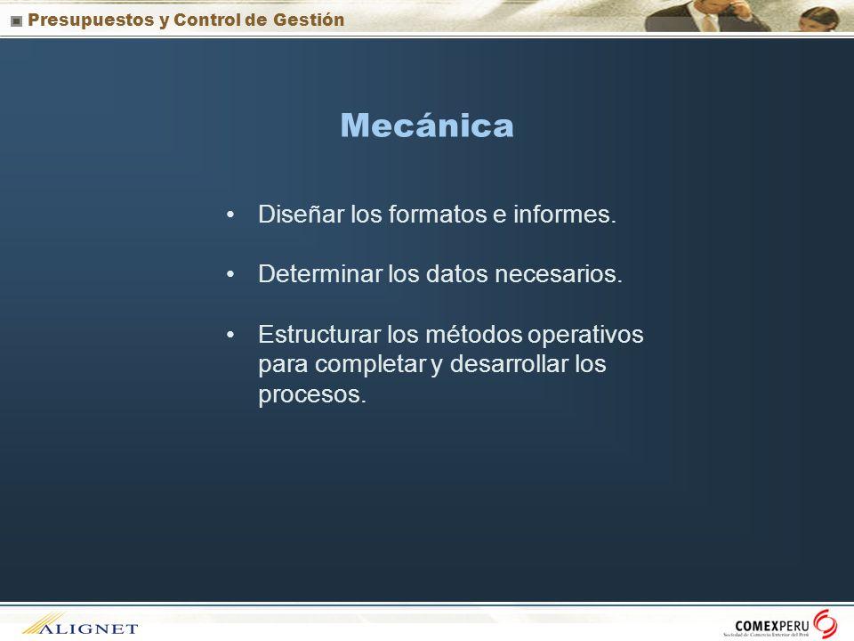 Presupuestos y Control de Gestión Mecánica Diseñar los formatos e informes. Determinar los datos necesarios. Estructurar los métodos operativos para c