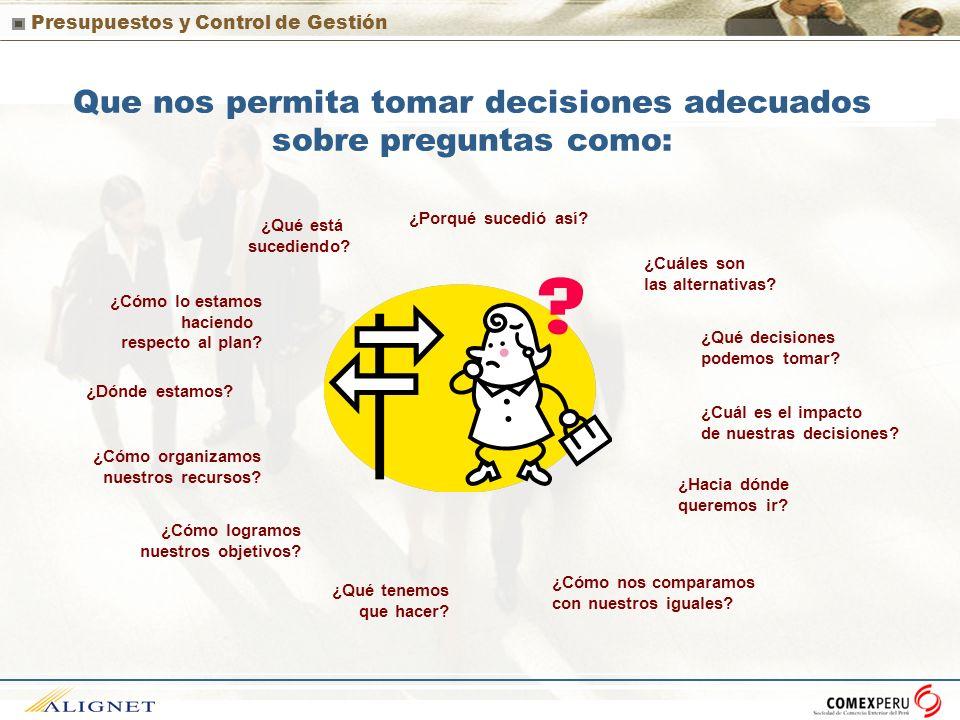 Presupuestos y Control de Gestión Que nos permita tomar decisiones adecuados sobre preguntas como: ¿Cuál es el impacto de nuestras decisiones? ¿Cómo n