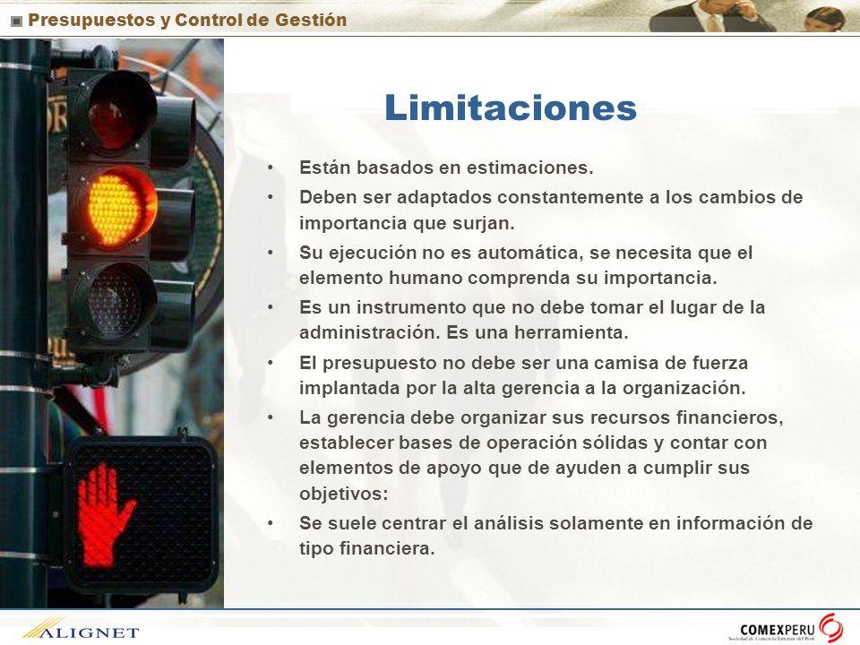 Presupuestos y Control de Gestión Limitaciones Están basados en estimaciones. Deben ser adaptados constantemente a los cambios de importancia que surj