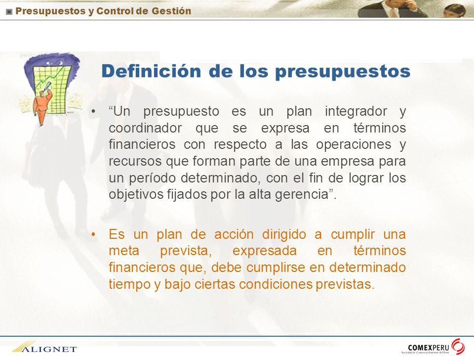 Presupuestos y Control de Gestión Definición de los presupuestos Un presupuesto es un plan integrador y coordinador que se expresa en términos financi