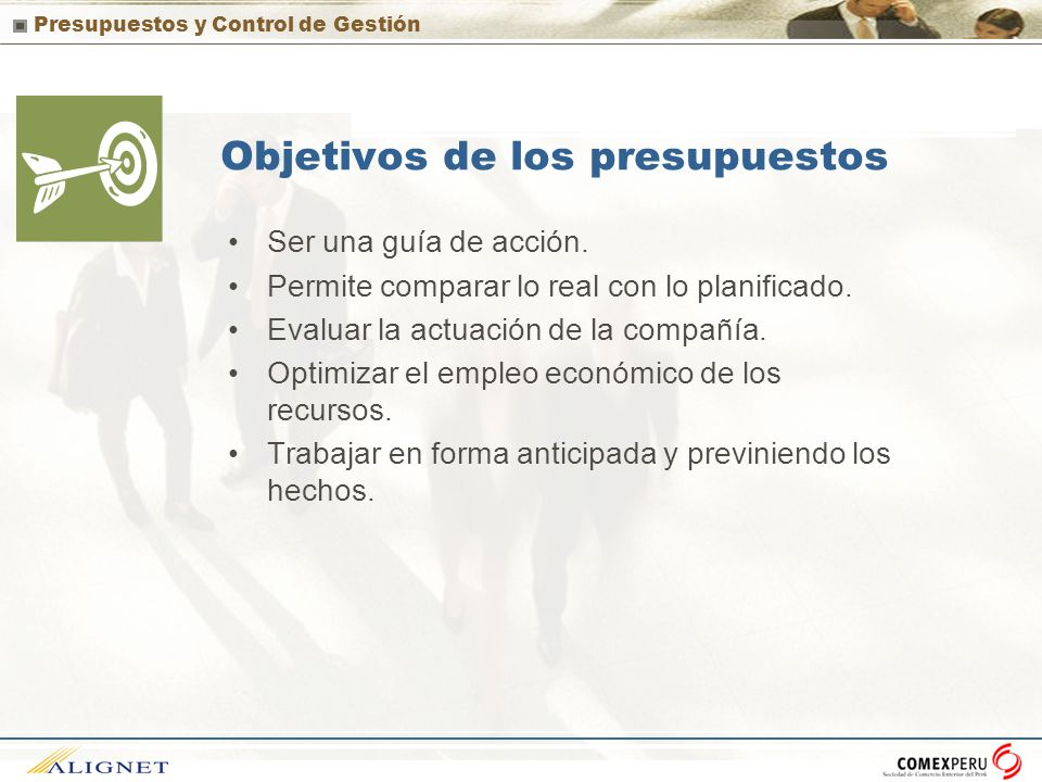 Presupuestos y Control de Gestión Objetivos de los presupuestos Ser una guía de acción. Permite comparar lo real con lo planificado. Evaluar la actuac