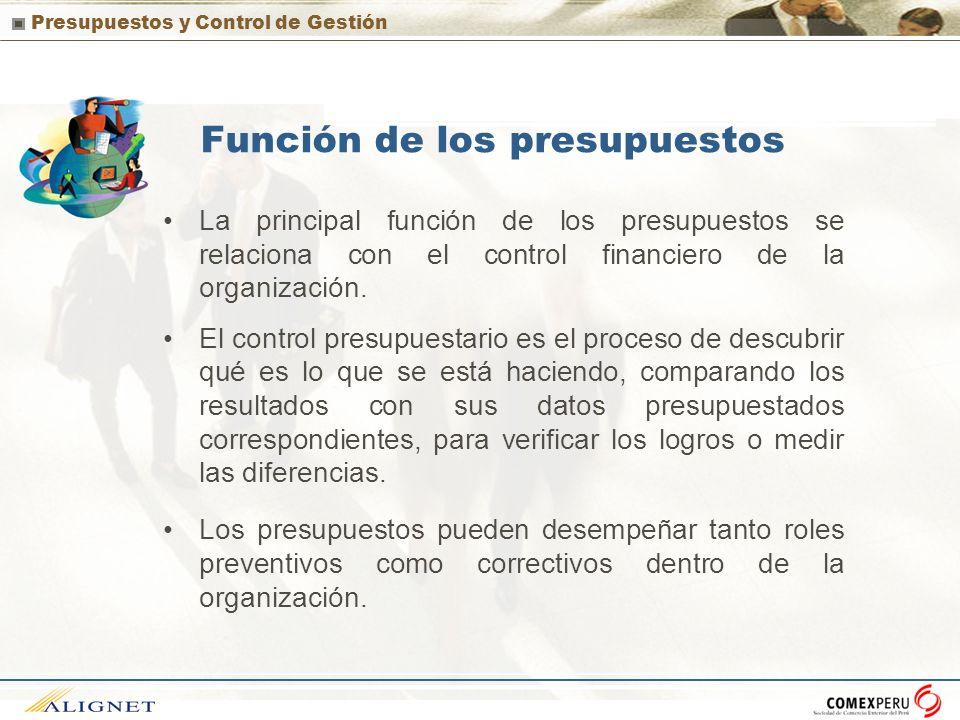 Presupuestos y Control de Gestión Función de los presupuestos La principal función de los presupuestos se relaciona con el control financiero de la or