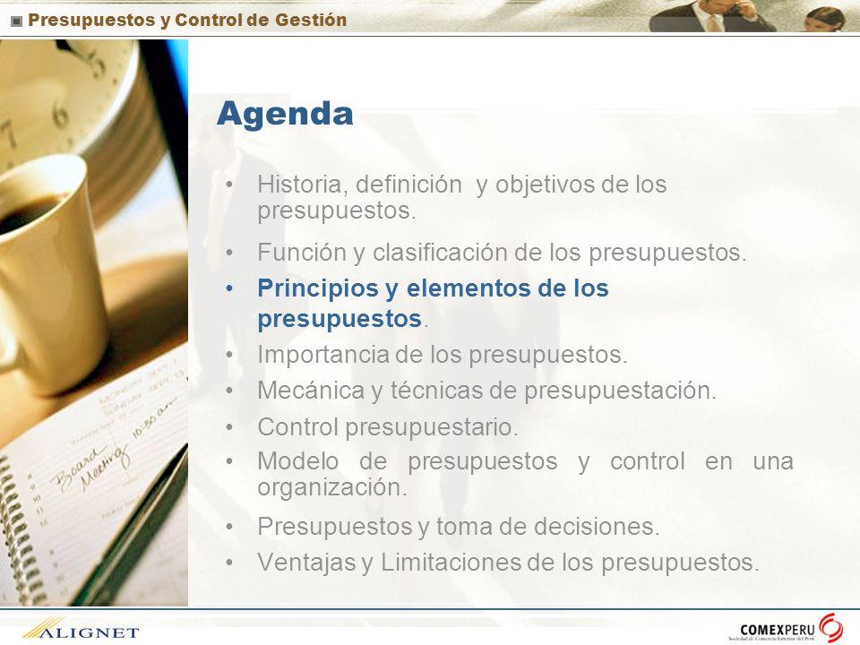 Presupuestos y Control de Gestión Agenda Historia, definición y objetivos de los presupuestos. Función y clasificación de los presupuestos. Principios