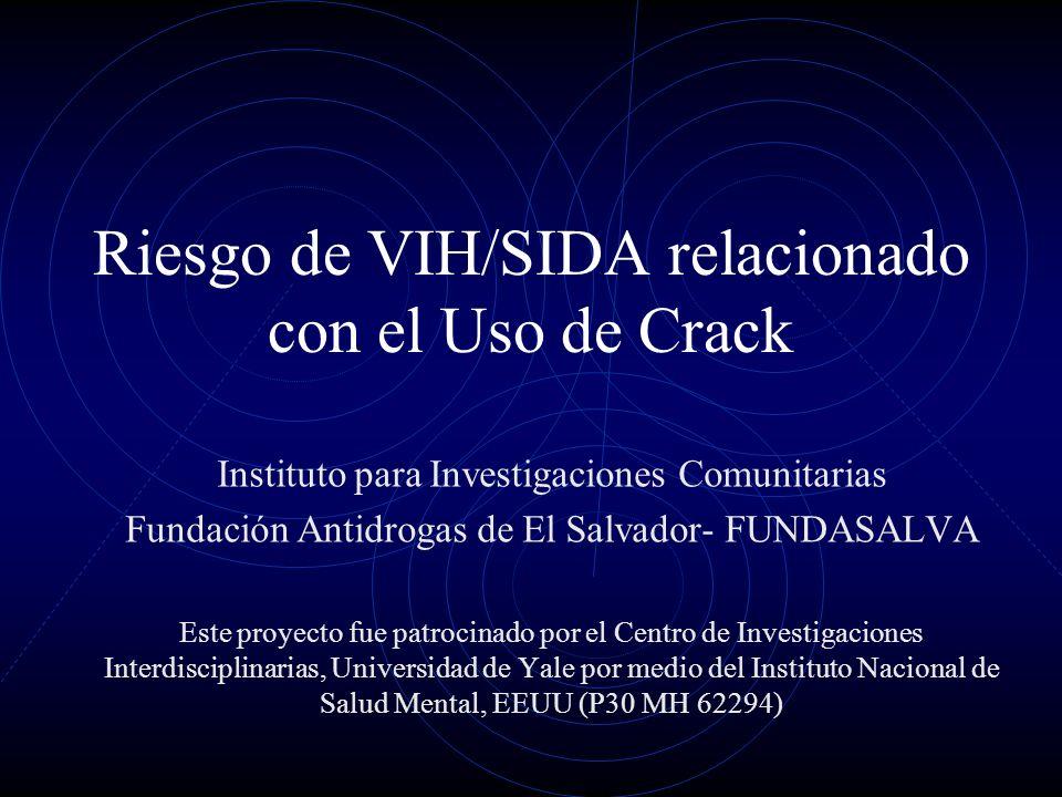 Riesgo de VIH/SIDA relacionado con el Uso de Crack Instituto para Investigaciones Comunitarias Fundación Antidrogas de El Salvador- FUNDASALVA Este pr